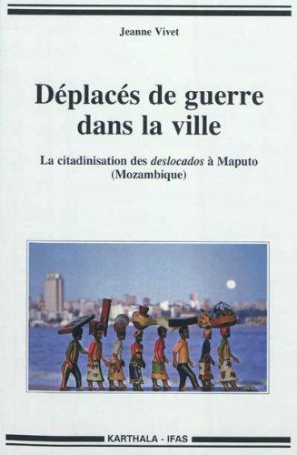 Déplacés de guerre dans la ville. La citadinisation des deslocados à Maputo (Mozambique) par VIVET Jeanne
