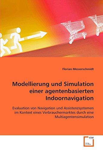 Modellierung und Simulation einer agentenbasierten Indoornavigation: Evaluation von Navigation und Assistenzsystemen im Kontext eines Verbrauchermarktes durch eine Multiagentensimulation