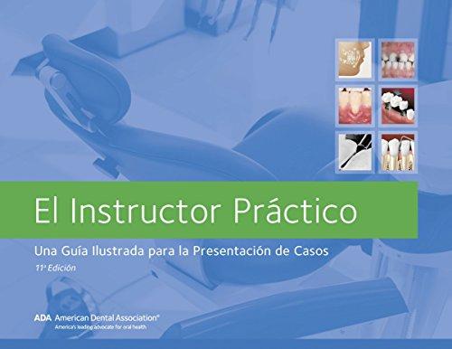 El Instructor Practico, 11a Edicion: Una Guia Ilustrada para la Presentacion de Casos por American Dental  Association