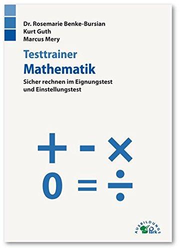 Testtrainer Mathematik: Sicher rechnen im Eignungstest und Einstellungstest
