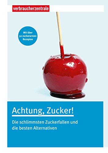 Achtung, Zucker!: Die schlimmsten Zuckerfallen und die besten Alternativen