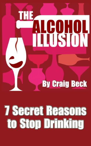 The Alcohol Illusion: 7 Secret Reasons to Stop Drinking (English Edition)