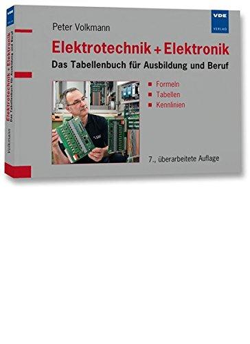Elektrotechnik + Elektronik: Das Tabellenbuch für Ausbildung und Beruf - Formeln, Tabellen, Kennlinien: Formeln, Tabellen, Kennlinien. Für Schüler und Auszubildende in Handwerk und Industrie