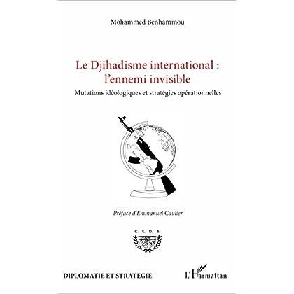 Le Djihadisme international : l'ennemi invisible: Mutations idéologiques et stratégies opérationnelles (Diplomatie et stratégie)