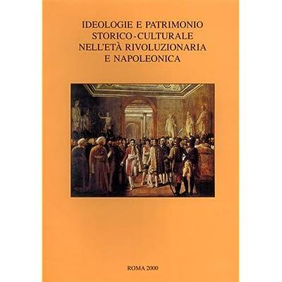 Ideologie E Patrimonio Storico-Culturale Nell'età Rivoluzionaria E Napoleonica. A Proposito Del Trattato Di Tolentino