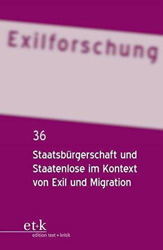 Staatsbürgerschaft und Staatenlose im Kontext von Exil und Migration (Exilforschung, Band 36)