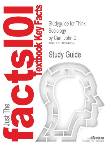 Studyguide for Think Sociology by Carl, John D., ISBN 9780131754591