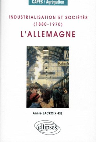 Industrialisation et sociétés, 1880-1970 : L'Allemagne par Annie Lacroix-Riz