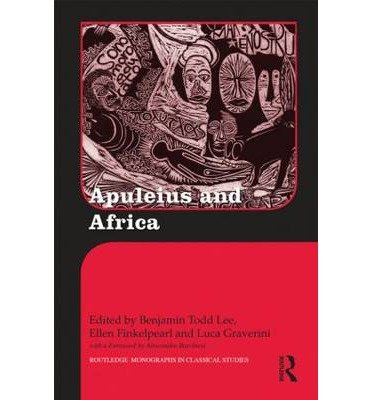 [(Apuleius and Africa)] [ Edited by Benjamin Todd Lee, Edited by Ellen D. Finkelpearl, Edited by Luca Graverini ] [June, 2014]