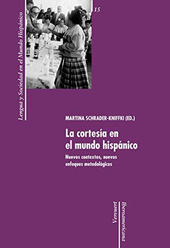 La cortesía en el mundo hispánico: Nuevos contextos, nuevos enfoques metodológicos. (Lengua y Sociedad en el Mundo Hispánico nº 15) por Eva Stoll