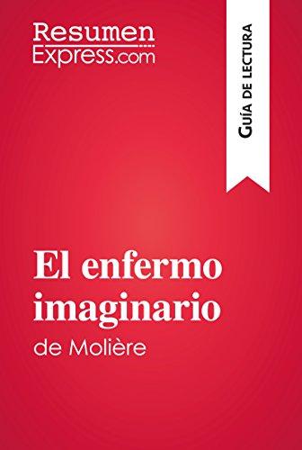 El enfermo imaginario de Molière (Guía de lectura): Resumen y análisis completo por ResumenExpress.com