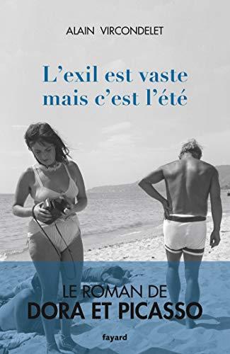 L'exil est vaste mais c'est l'été: Le roman de Dora et Picasso par  Alain Vircondelet