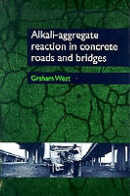 [Alkali-aggregate Reaction in Concrete Roads and Bridges] (By: Graham West) [published: June, 1996]