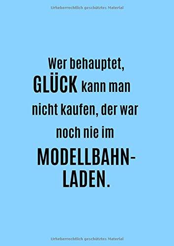 Notizbuch für Liebhaber von Modelleisenbahn und Anlagenbau: Wer behauptet, Glück kann man nicht kaufen, der war noch nie im Modellbahnladen. * kariert, 150 Seiten, A4