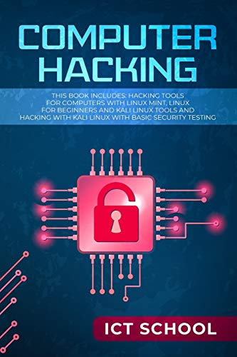 computer hacking: this book includes: hacking tools for computers with linux mint, linux for beginners and kali linux tools and hacking with kali linux with basic security testing