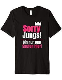 Sorry Jungs! Bin Nur Zum Saufen hier I Party-Shirt Braut