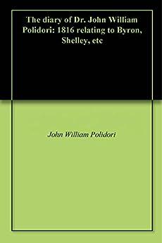 The diary of Dr. John William Polidori: 1816 relating to Byron, Shelley, etc (English Edition) di [Polidori, John William, Rossetti, William Michael]