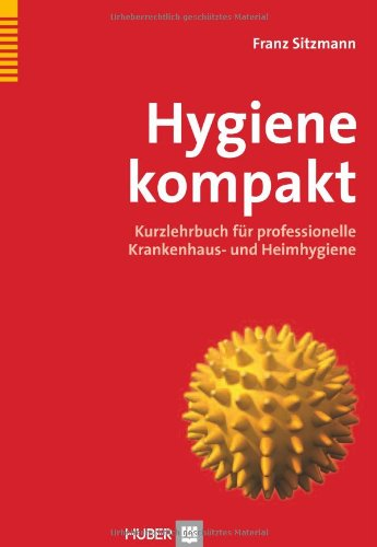 Hygiene kompakt: Kurzlehrbuch für professionelle Krankenhaus- und Heimhygiene