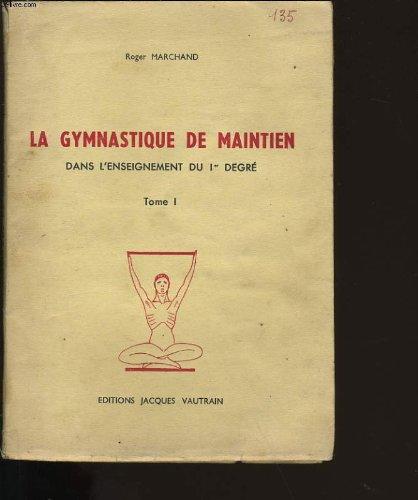 La gymnastique de maintien tome 1 dans l'enseignement du 1 er degres.