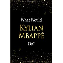 What Would Kylian Mbappé Do?: Kylian Mbappé Designer Notebook