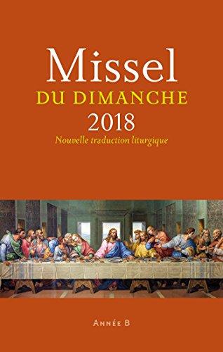 Missel du dimanche : Année liturgique B - Du 3 décembre 2017 au 25 novembre 2018