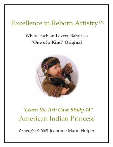 How to create an American Indian Princess Doll (Excellence in Reborn Artistry) (English Edition) (Puppen Reborning)