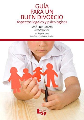 Guía para un buen divorcio.: Aspectos legales y psicológicos por Jose Luis Utrera