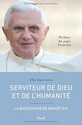 Serviteur de Dieu et de l'humanit : La biographie de Benot XVI