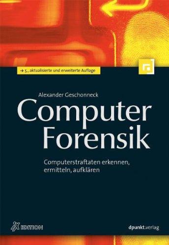 Computer-Forensik: Computerstraftaten erkennen, ermitteln, aufklären (iX-Edition)