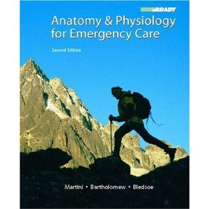 Anatomy & Physiology for Emergency Care & Student Workbook Package (2nd Edition) 2nd Edition by Bledsoe, Bryan E., Martini, Frederic H., Bartholomew, Edwin (2007) Hardcover
