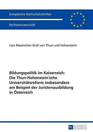 Bildungspolitik im Kaiserreich: Die Thun-Hohenstein'sche Universitätsreform insbesondere am Beispiel der Juristenausbildung in Österreich: Die ... Hochschulschriften Recht, Band 5772)
