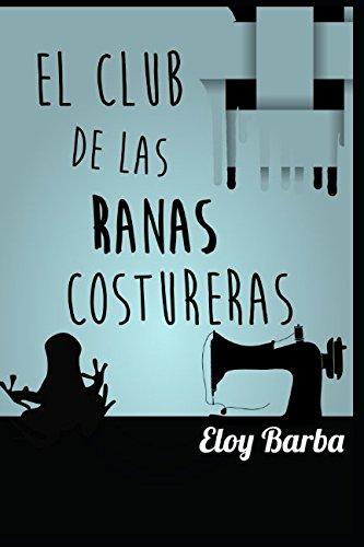El Club De Las Ranas Costureras por Eloy Barba Domínguez
