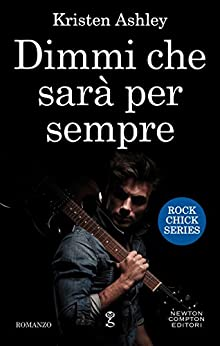 Dimmi che sarà per sempre (Rock Chick Series Vol. 1) di [Ashley, Kristen]