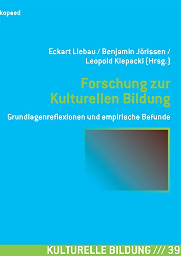 Forschung zur Kulturellen Bildung: Grundlagenreflexionen und empirische Befunde (Kulturelle Bildung)