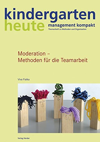 Moderation - Methoden für die Teamarbeit (kindergarten heute - management kompakt / Themenheft zu Methoden und Organisation)