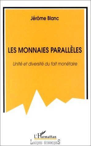 Les monnaies paralleles. unité et diversites du fait monétaire de Jérôme Blanc (15 janvier 2001) Broché