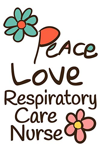Peace Love Respiratory Care Nurse: Lined Journal Notebook -