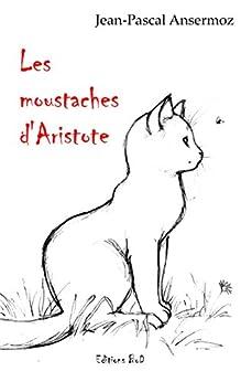 Les moustaches d'Aristote par [Ansermoz, Jean-Pascal]