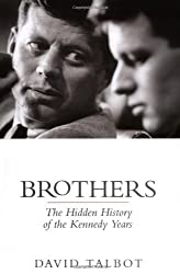 By David Talbot Brothers: The Hidden History of the Kennedy Years [Hardcover]