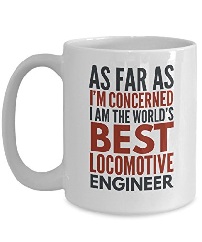 sdhknjj Locomotive Engineer Mug As Far As I'm Concerned I Am The World'S Best Locomotive Engineer Funny Coffee Mug Gift with Sayings Quotes