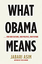 What Obama Means: ..for Our Culture, Our Politics, Our Future