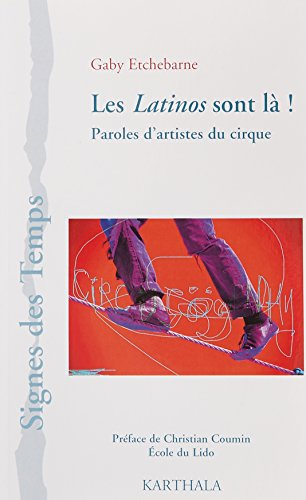 Les Latinos sont là ! : Paroles d'artistes du cirque