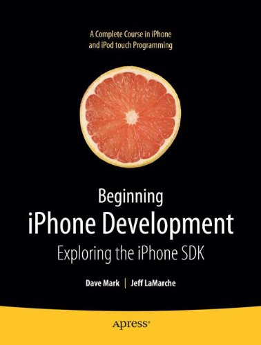 Beginning iPhone Development: Exploring the iPhone SDK (Beginning From Novice to Professional)