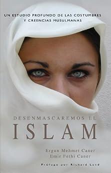 Desenmascaremos el islam: Unveiling Islam (Spanish Edition) de [Caner, Ergun Mehmet, Caner, Emir Fethi]