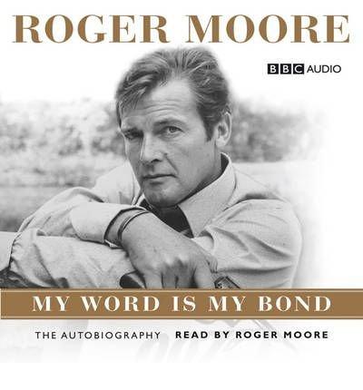 roger-moore-my-word-is-my-bond-by-kbe-sir-roger-moore