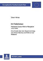 Im Fadenkreuz: Politische Gustav-Mahler-Rezeption 1919-1945. Eine Studie über den Zusammenhang von Antisemitismus und Kritik an der Moderne ... / Publications Universitaires Européennes)