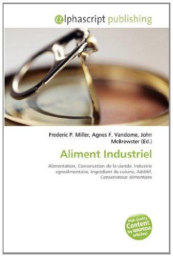 Aliment Industriel: Alimentation, Conservation de la viande, Industrie agroalimentaire, Ingrédient de cuisine, Additif, Conservateur alimentaire