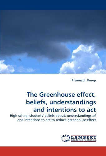 The Greenhouse effect, beliefs, understandings and intentions to act: High school students' beliefs about, understandings of and intentions to act to reduce greenhouse effect by Premnadh Kurup (2011-02-15) par Premnadh Kurup