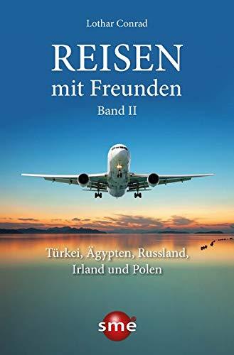 Reisen mit Freunden - Türkei, Ägypten, Russland, Irland und Polen Bd. 2