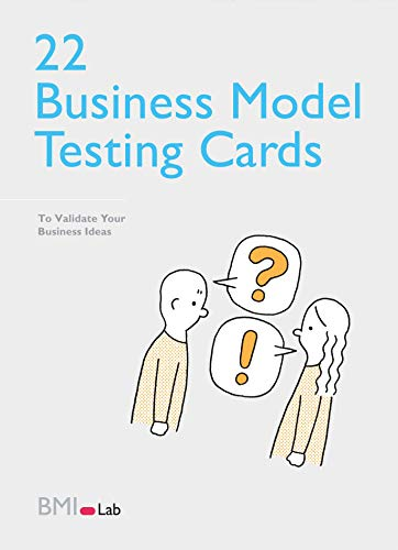 The Business Model Testing Cards: 22 Test Formats to Help Innovators to Systematically De-Risk Their Business Ideas